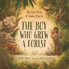 The Boy Who Grew a Forest: The True Story of Jadav Payeng: Gholz, Sophia,  Harren, Kayla: 9781534110243: Amazon.com: Books